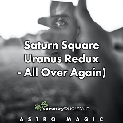 Saturn Square Uranus (Redux All Over Again)