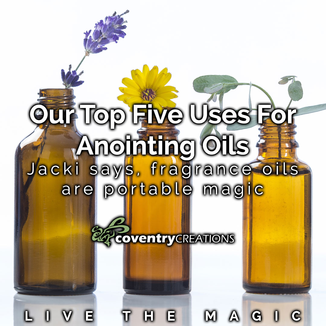 Top 5 uses for anointing oils LTM